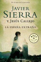 la españa extraña-jesus callejo-javier sierra-9788483465646