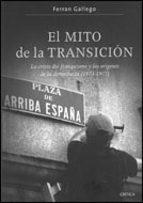 el mito de la transicion: la crisis del franquismo y los origenes de la democracia (1973-1977)-ferran gallego-9788484327646