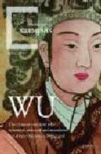 wu : la emperatriz china que intrigo, sedujo y asesino para conve rtirse en un dios viviente jonathan clements 9788484329046