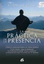 la practica de la presencia: cinco caminos para la vida diaria patty de llosa 9788484452546