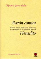 razon comun heraclito (edicion critica, ordenacion, traduccion y comentario de los restos del libre de heraclito) agustin garcia calvo 9788485708246