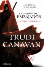 la mision del embajador  (la espia traidora i)-trudi canavan-9788490323946
