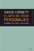 el arte de crear personajes: en narrativa, cine y television david corbett 9788490654446