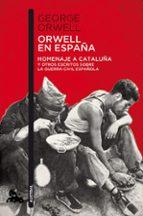 orwell en españa: homenaje a cataluña y otros escritos sobre la guerra civil española-george orwell-9788490660546