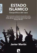 estado islamico (edicion ampliada): geopolitica del caos javier martin 9788490970546