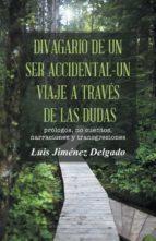 El libro de (I.b.d.) divagario de un ser accidental-un viaje a traves de las dudas autor LUIS JIMENEZ DELGADO DOC!