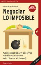 negociar lo imposible: como destrabar y resolver conflictos dificiles (sin dinero, ni fuerza) deepak malhotra 9788492921546