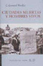 El libro de Ciudades muertas y hombres vivos autor LEONARD WOOLLEY TXT!