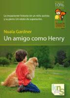 un amigo como henry: la impactante historia de un niño autista y su perro: un relato de superacion-nuala gardner-9788493745646