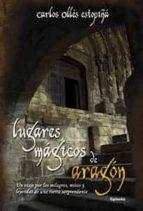 lugares magicos de aragon carlos olles estopiña 9788493806446