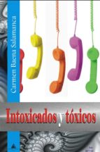 intoxicados y tóxicos-carmen baena salamanca-9788494301346