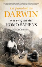 la paradoja de darwin o el enigma del homo sapiens manuel bautista 9788494384646