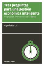 tres preguntas para una gestion economica inteligente argelia garcia 9788494522246