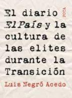 el diario el pais y la cultura de las elites durante la transicio n-luis negro acedo-9788495440846