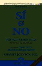 si o no: guia practica para tomar mejores decisiones (3ª ed.)-spencer johnson-9788495787446
