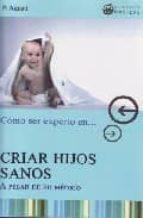 como ser experto en criar hijos sanos a pesar de su medico-adolfo perez agusti-9788496319646