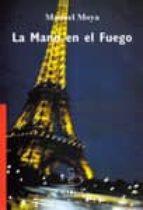 la mano en el fuego-manuel moya-9788496458246