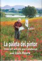 la paleta del pintor: itinerari artistic per catalunya amb lluis roura-lluis roura-9788496905146