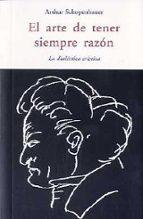 el arte de tener siempre la razon: la dialectica eristica arthur schopenhauer 9788497167246