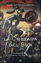 la cruzada del sur. la reconquista: de covadonga a la toma de gra nada-juan antonio cebrian-9788497340946