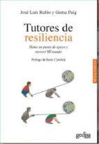 tutores de resiliencia: dame un punto de apoyo y movere mi mundo-jose luis rubio-gema puig-9788497847346