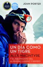 un dia como un tigre: alex macintyre y el nacimiento del alpinismo ligero y rapido john porter 9788498293746