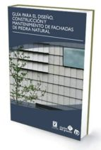 guia para el diseño, construccion y mantenimiento de fachadas de piedra natural 9788498394146