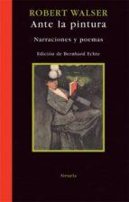 ante la pintura: narraciones y poemas-robert walser-9788498412246