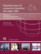 español para el comercio mundial del siglo xxi: terminos y expresiones esenciales en el mundo de los negocios angel felices lago cecilia i. ruiz lopez 9788498486346