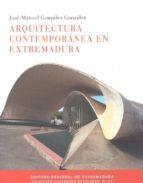 arquitectura contemporanea en extremadura-jose manuel gonzalez gonzalez-9788498522846
