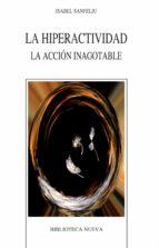 la hiperactividad: la accion inagotable-isabel sanfeliu-9788499402246