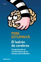 el ladron de cerebros: compartiendo el conocimiento cientifico de las mentes mas brillantes-pere estupinya-9788499893846