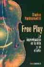 free play: la improvisacion en la vida y en el arte-stephen nachmanovitch-9789501205046