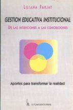 gestion educativa institucional de las intenciones a las concrecc iones aportes para transforamar la realidad-liliana farjat-9789508920546