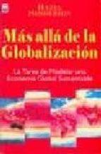 mas alla de la globalizacion : la tarea de modelar una economia g lobal sustentable hazel henderson 9789871124046