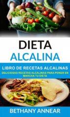 dieta alcalina: libro de recetas alcalinas: deliciosas recetas alcalinas para poner en marcha tu dieta (ebook)-bethany annear-9781507189856