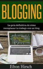 blogging la guía definitiva de cómo reemplazar tu trabajo con un blog (ebook)-9781547505456