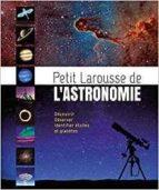 El libro de Petit larousse de l astronomie autor WILL GATER PDF!