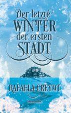 der letzte winter der ersten stadt (ebook)-rafaela creydt-9783959361156