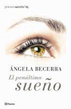 el penultimo sueño (premio azorin 2005) angela becerra 9788408057956
