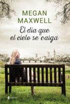 el día que el cielo se caiga (ebook) megan maxwell 9788408158356