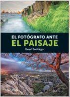 el fotografo ante el paisaje-david santiago-9788415131656