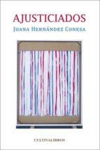 ajusticiados-juana hernandez conesa-9788415826156
