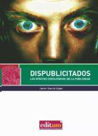 dispublicitados: los efectos (ideologicos) de la publicidad-javier garc�a l�pez-9788416551156