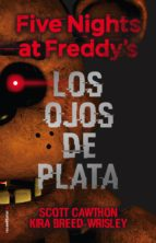 five nights at freddy s. los ojos de plata scott cawthon 9788416867356