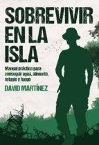 sobrevivir en la isla: manual practico para conseguir agua, alimento, refugio y fuego-david martinez-9788416961856