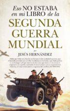 eso no estaba en mi libro de la segunda guerra mundial-jesus hernandez-9788417044756
