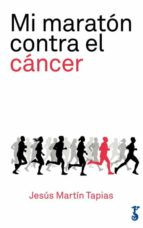 mi maratón contra el cáncer jesus martin tapias 9788417241056