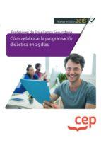 cuerpo de profesores de enseñanza secundaria. cómo elaborar la programación didáctica en 25 días 9788417625856