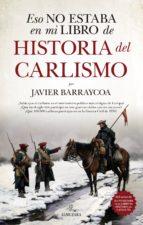 eso no estaba en mi libro de historia del carlismo javier barraycoa 9788417797256
